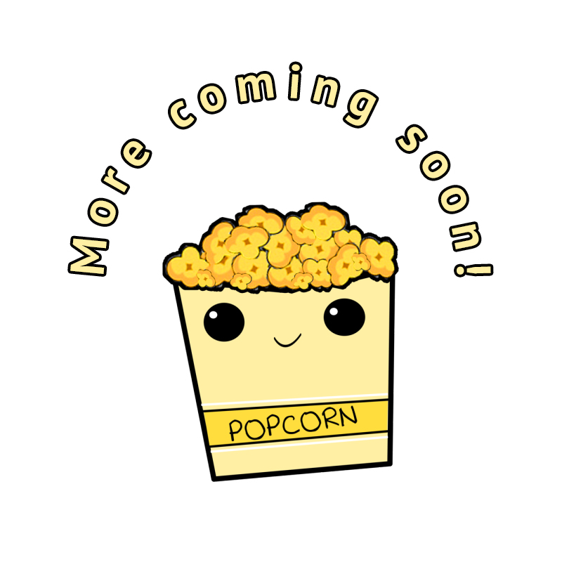 More Coming Soon - with popcorn